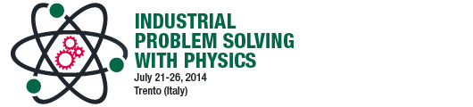 Industrial Problem Solving with Physics Trento, 21 – 26 luglio 2014
