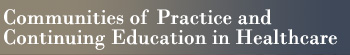 Communities of Practice and Continuing Education in Healthcare